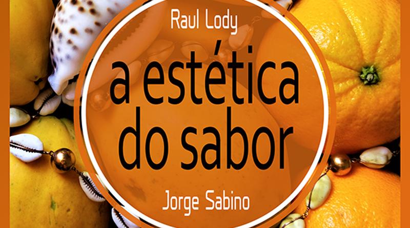 A Estética do Sabor, de Raul Lody, Jorge Sabino, Revista Raiz